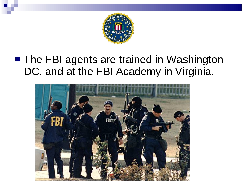 The FBI agents are trained in Washington DC, and at the FBI Academy in Virgin...