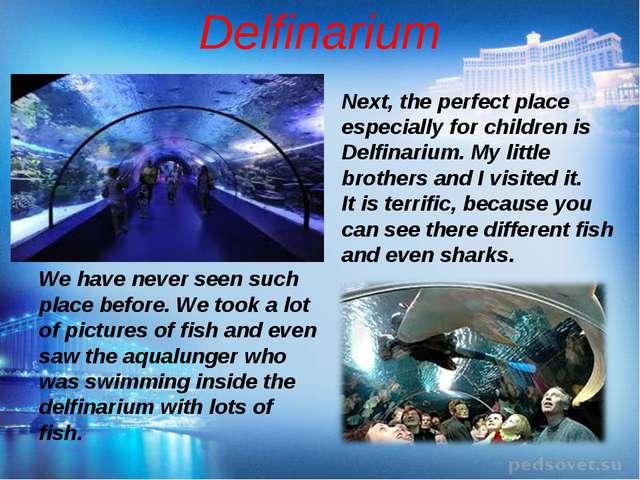 Delfinarium Next, the perfect place especially for children is Delfinarium. M...