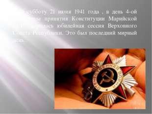 В субботу 21 июня 1941 года , в день 4-ой годовщины принятия Конституции Мар