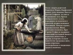 После смерти родителей Кирилла и Марии, Варфоломей решил стать монахом. Вмес