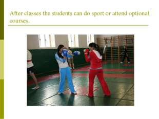 After classes the students can do sport or attend optional courses.