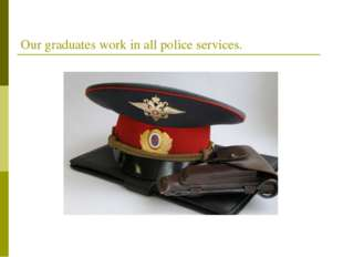 Our graduates work in all police services.