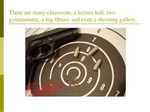 There are many classroom, a lecture hall, two gymnasiums, a big library and e