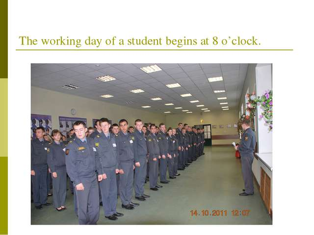 The working day of a student begins at 8 o'clock.