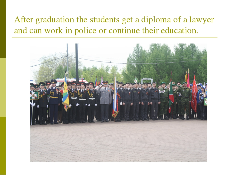 After graduation the students get a diploma of a lawyer and can work in polic...