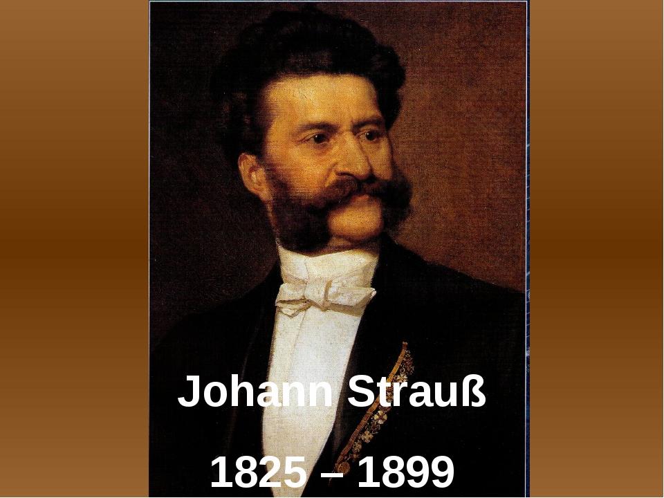 Johann Strauß 1825 – 1899