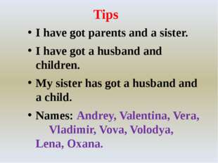 Tips I have got parents and a sister. I have got a husband and children. My s