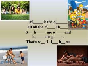 M_____ is the d______ Of all the f____ I k____. S__ h_____ me w____ and h___