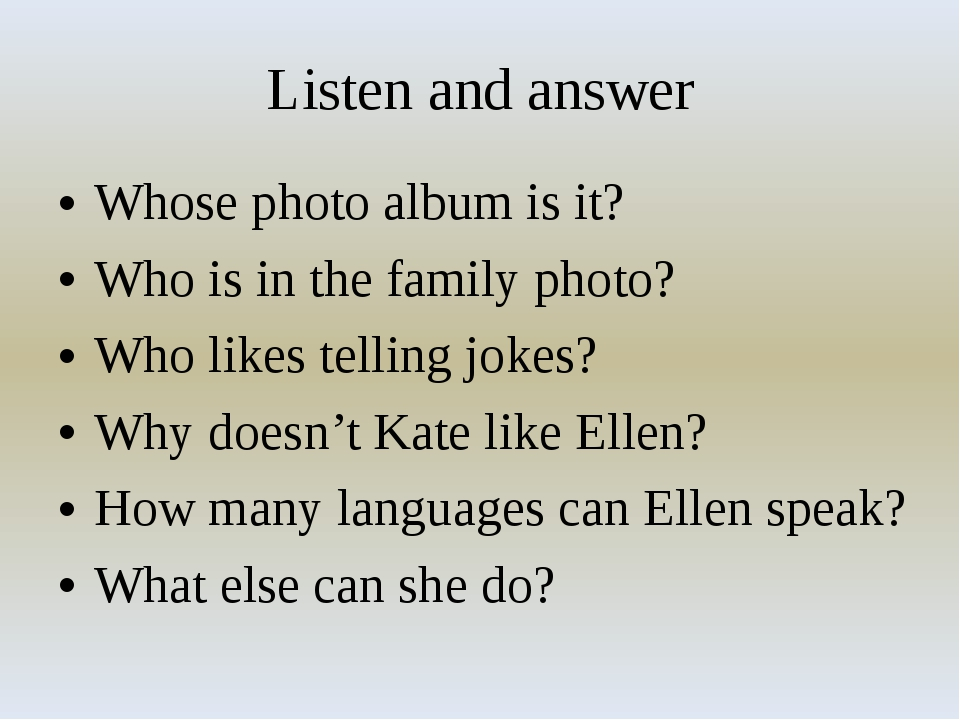 Listen and answer Whose photo album is it? Who is in the family photo? Who li...