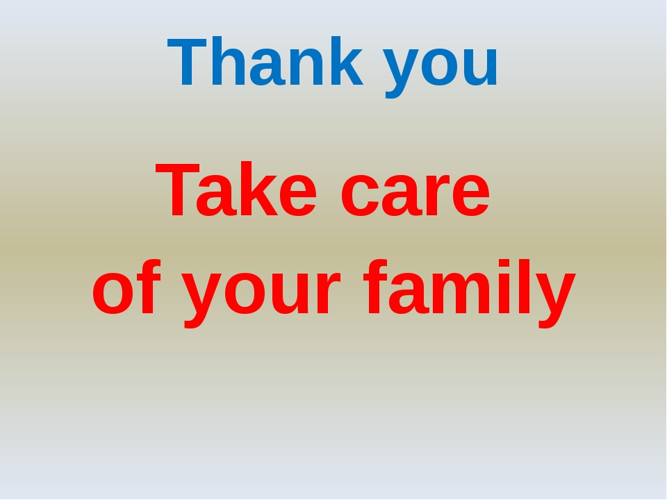 Thank you Take care of your family