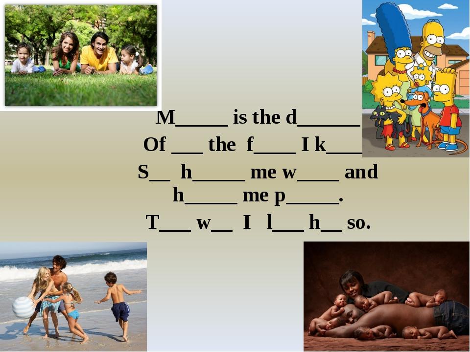 M_____ is the d______ Of ___ the f____ I k____. S__ h_____ me w____ and h___...