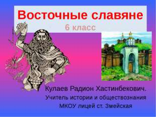 Восточные славяне 6 класс Кулаев Радион Хастинбекович. Учитель истории и обще