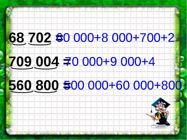 68 702 = 709 004 = 560 800 = 60 000+8 000+700+2 70 000+9 000+4 500 000+60 000...