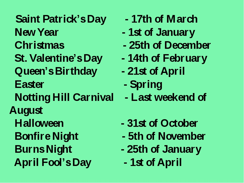 Saint Patrick's Day - 17th of March New Year - 1st of January Christmas - 25...