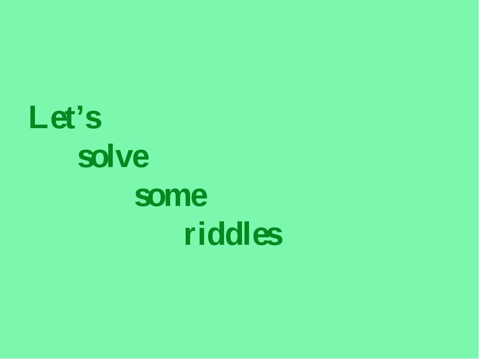 Let's solve some riddles