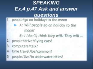 SPEAKING Ex.4 p.47 Ask and answer questions