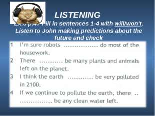 LISTENING Ex.6 p.47 Fill in sentences 1-4 with will/won't. Listen to John ma