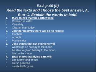 Ex.2 p.46 (b) Read the texts and choose the best answer, A, B or C. Explain t