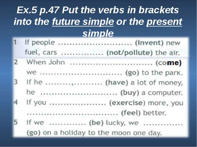 Ex.5 p.47 Put the verbs in brackets into the future simple or the present sim...