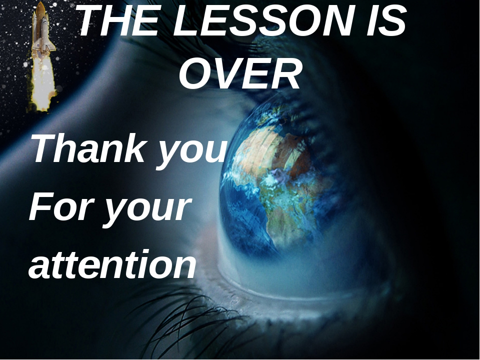 THE LESSON IS OVER Thank you For your attention