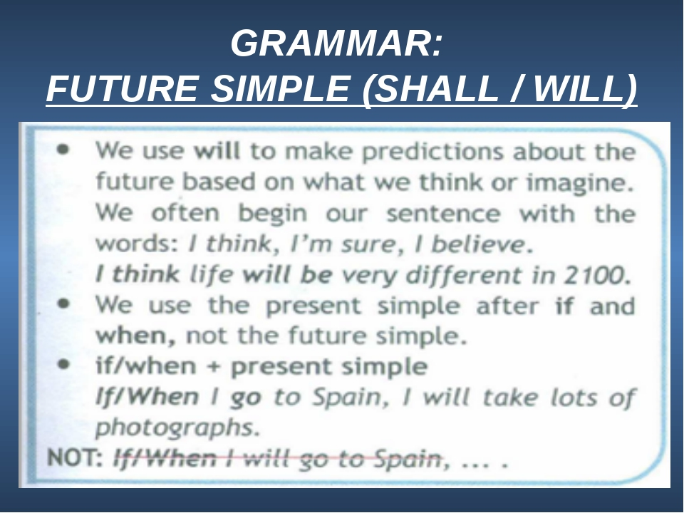 GRAMMAR: FUTURE SIMPLE (SHALL / WILL)