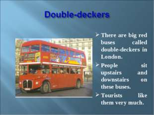 There are big red buses called double-deckers in London. People sit upstairs