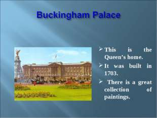This is the Queen's home. It was built in 1703. There is a great collection