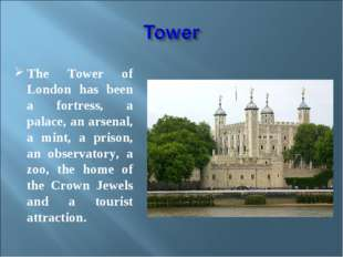 The Tower of London has been a fortress, a palace, an arsenal, a mint, a pri