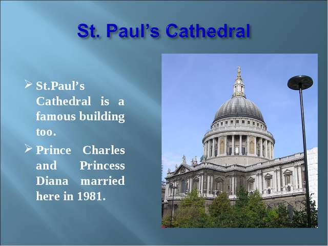 St.Paul's Cathedral is a famous building too. Prince Charles and Princess Di...