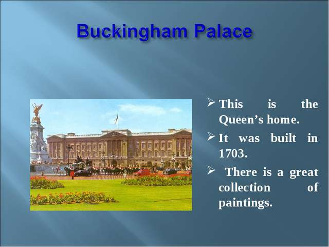 This is the Queen's home. It was built in 1703. There is a great collection...