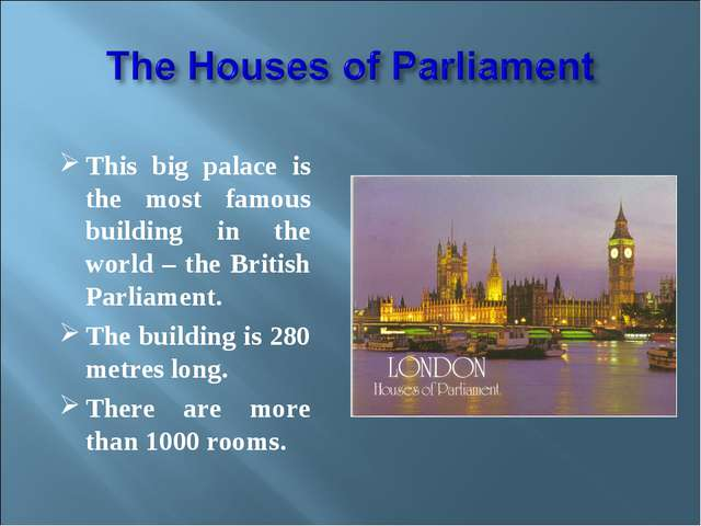 This big palace is the most famous building in the world – the British Parli...