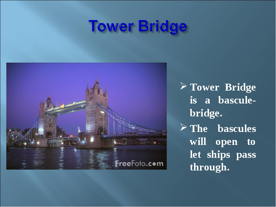 Tower Bridge is a bascule-bridge. The bascules will open to let ships pass t...