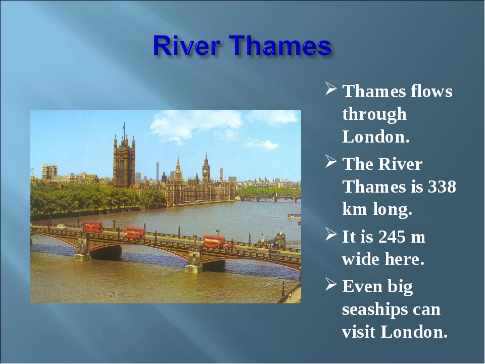 Thames flows through London. The River Thames is 338 km long. It is 245 m wid...