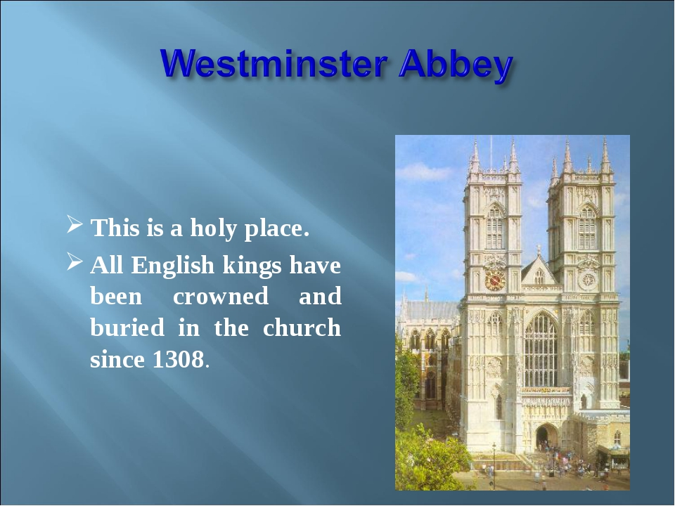 This is a holy place. All English kings have been crowned and buried in the...
