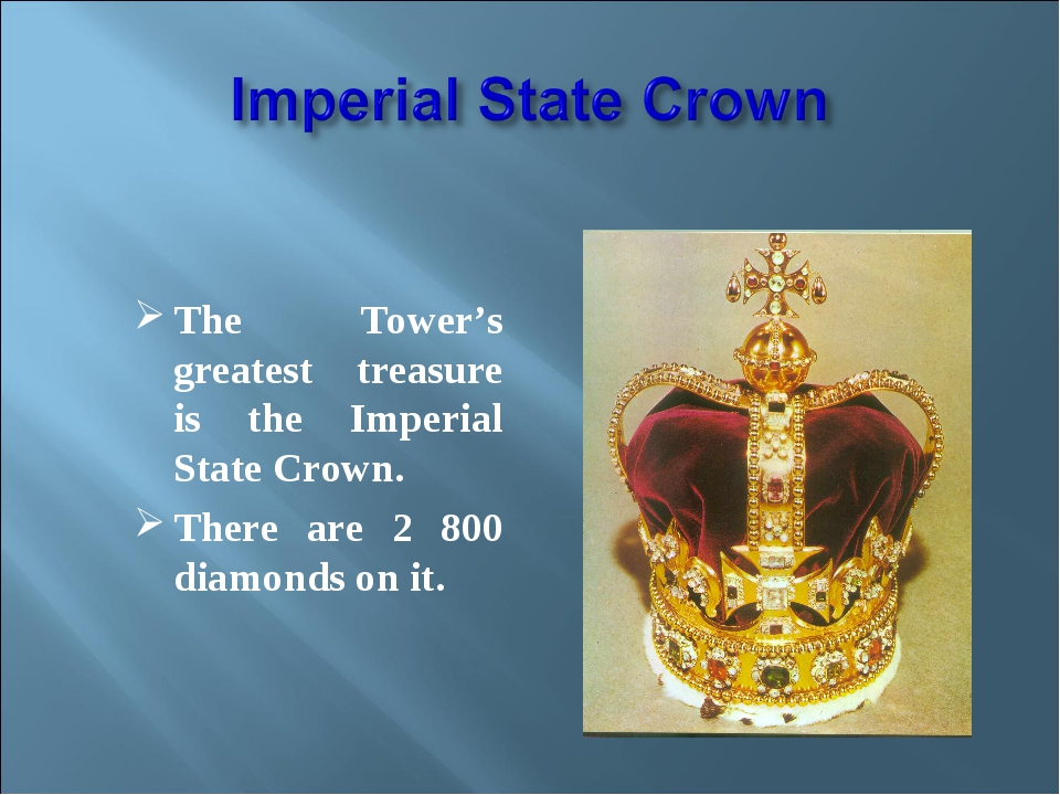 The Tower's greatest treasure is the Imperial State Crown. There are 2 800 d...