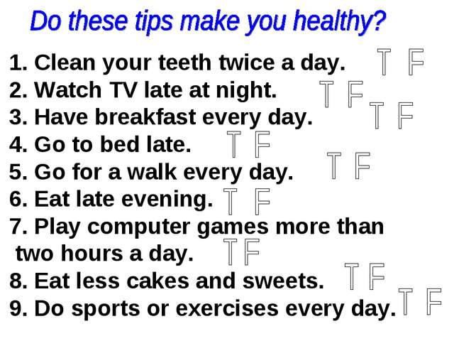 1. Clean your teeth twice a day. 2. Watch TV late at night. 3. Have breakfast...