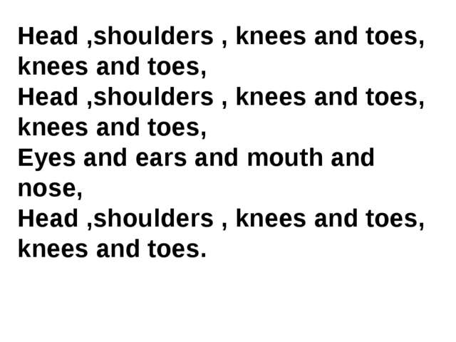 Head ,shoulders , knees and toes, knees and toes, Head ,shoulders , knees and...