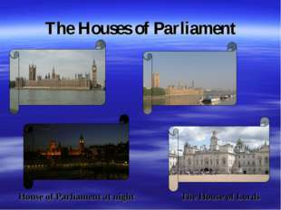 The Houses of Parliament House of Parliament at night The House of Lords