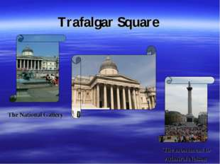 Trafalgar Square The National Gallery The monument to Admiral Nelson