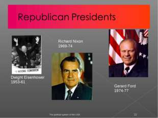 The political system of the USA * Dwight Eisenhower 1953-61 Richard Nixon 19