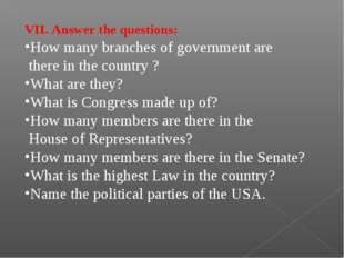VII. Answer the questions: How many branches of government are there in the c