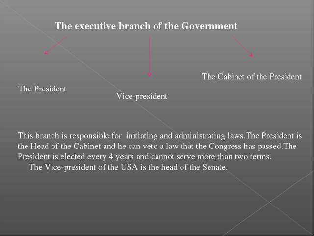 The executive branch of the Government The President Vice-president The Cabin...
