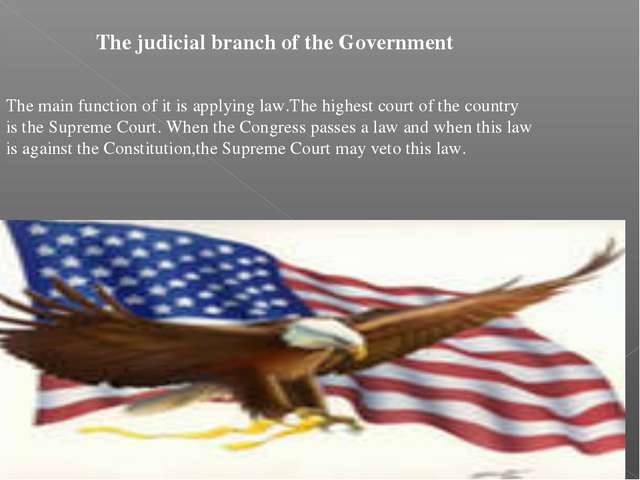 The judicial branch of the Government The main function of it is applying law...