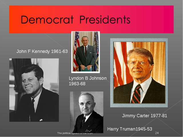 The political system of the USA * John F Kennedy 1961-63 Lyndon B Johnson 196...