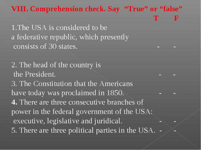 "VIII. Comprehension check. Say ""True"" or ""false"" T F The USA is considered to..."