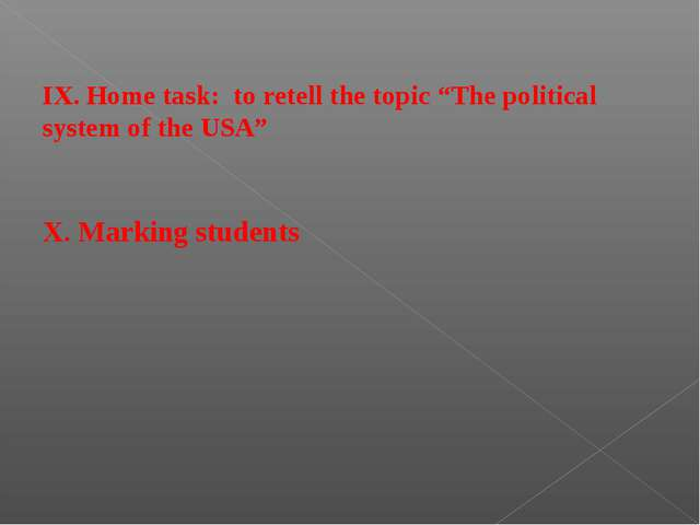 "IX. Home task: to retell the topic ""The political system of the USA"" X. Mark..."