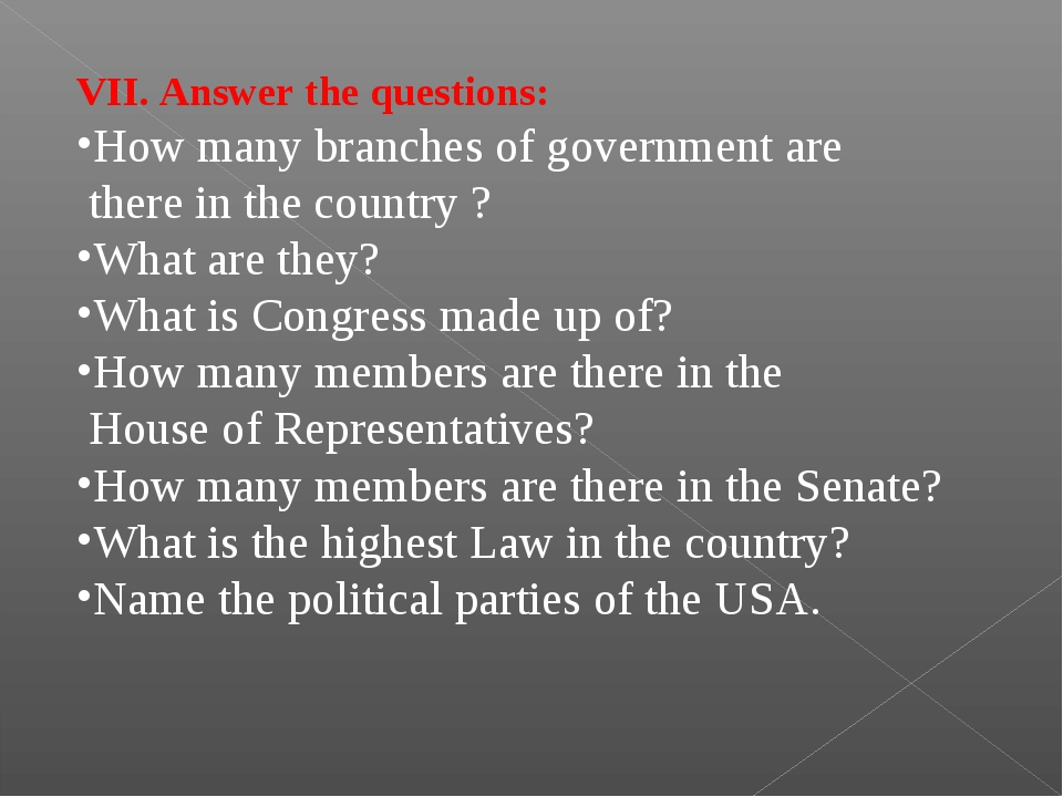 VII. Answer the questions: How many branches of government are there in the c...