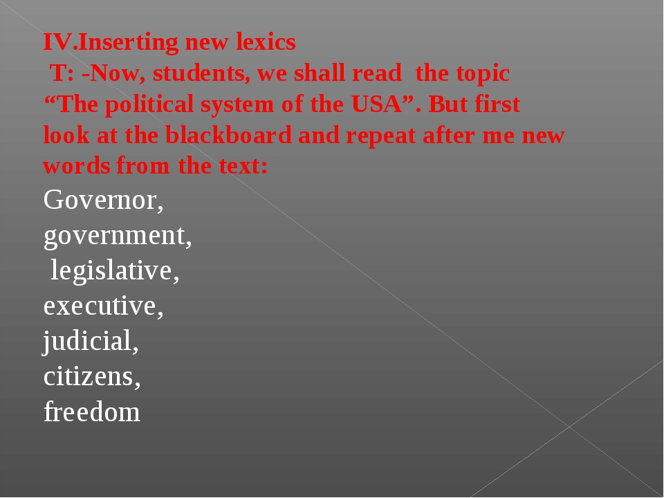 "IV.Inserting new lexics T: -Now, students, we shall read the topic ""The polit..."