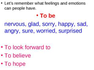 Let's remember what feelings and emotions can people have. To be 	nervous, gl