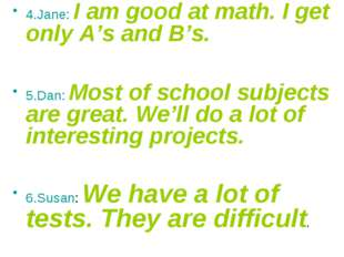 4.Jane: I am good at math. I get only A's and B's. 5.Dan: Most of school subj